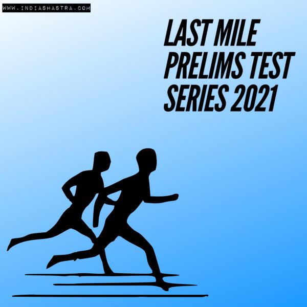 Last Mile Prelims Test Series 2021 - INDiASHASTRA 1